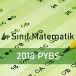 2018 PYBS 6. Sınıf Matematik Testi Çöz